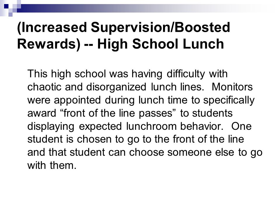 (Increased Supervision/Boosted Rewards) -- High School Lunch This high school was having difficulty with chaotic and disorganized lunch lines.