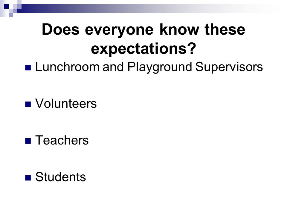 Does everyone know these expectations.