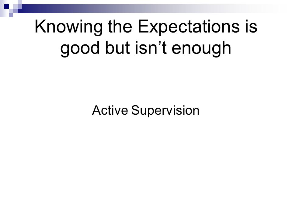 Knowing the Expectations is good but isn't enough Active Supervision