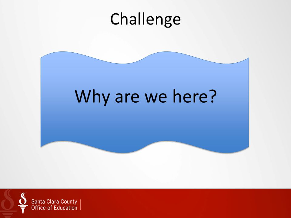 Challenge Why are we here?