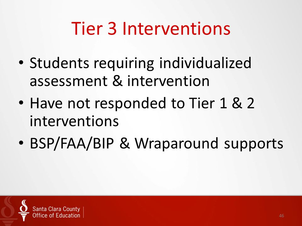 46 Tier 3 Interventions Students requiring individualized assessment & intervention Have not responded to Tier 1 & 2 interventions BSP/FAA/BIP & Wrapa
