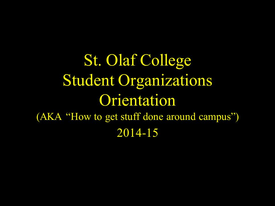 """St. Olaf College Student Organizations Orientation (AKA """"How to get stuff done around campus"""") 2014-15"""