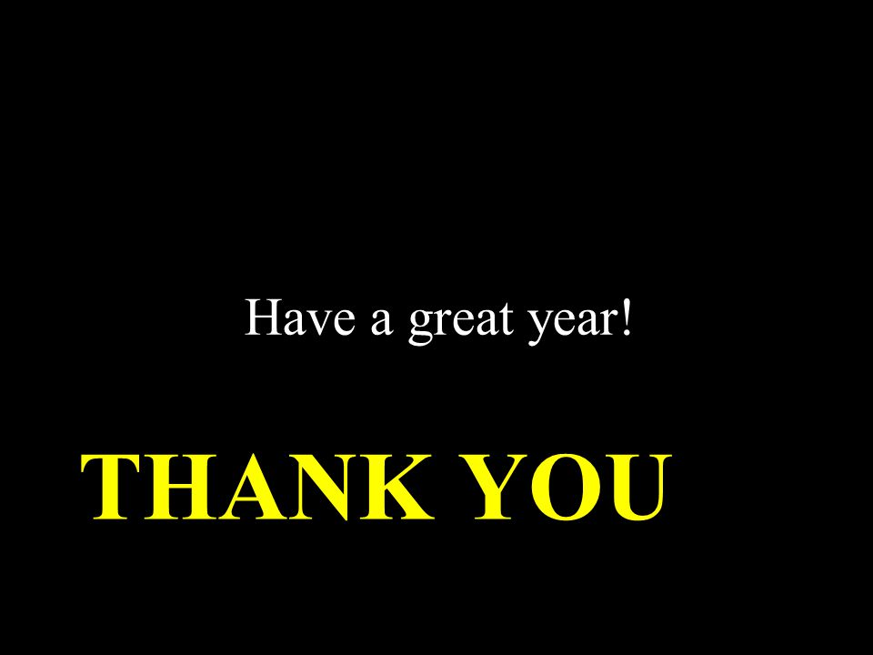 THANK YOU Have a great year!