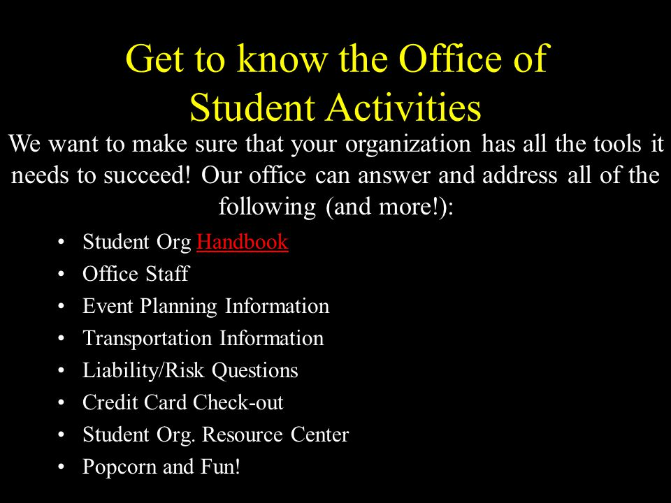 Get to know the Office of Student Activities Student Org HandbookHandbook Office Staff Event Planning Information Transportation Information Liability/Risk Questions Credit Card Check-out Student Org.