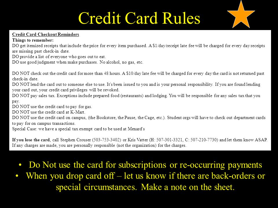 Credit Card Rules Do Not use the card for subscriptions or re-occurring payments When you drop card off – let us know if there are back-orders or spec