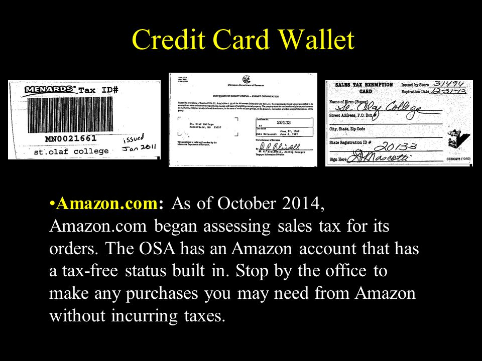 Credit Card Wallet Amazon.com: As of October 2014, Amazon.com began assessing sales tax for its orders.