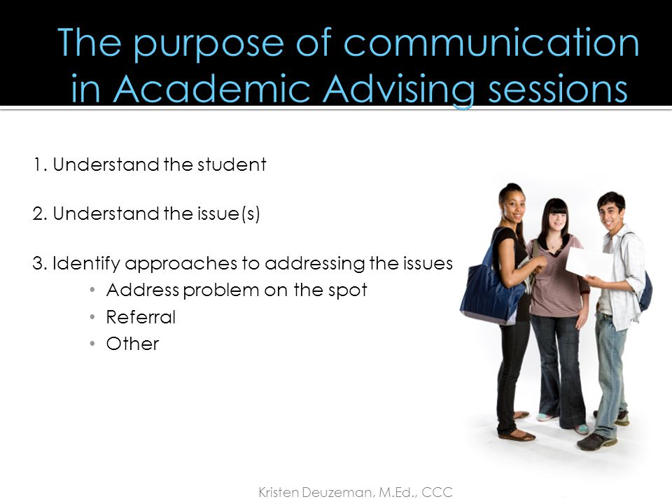 """1. Purpose of Effective Communication in Academic Advising Sessions  The """"Why"""" 2. Context of Academic Advising Conversations  The """"Where"""" & """"When"""" 3"""
