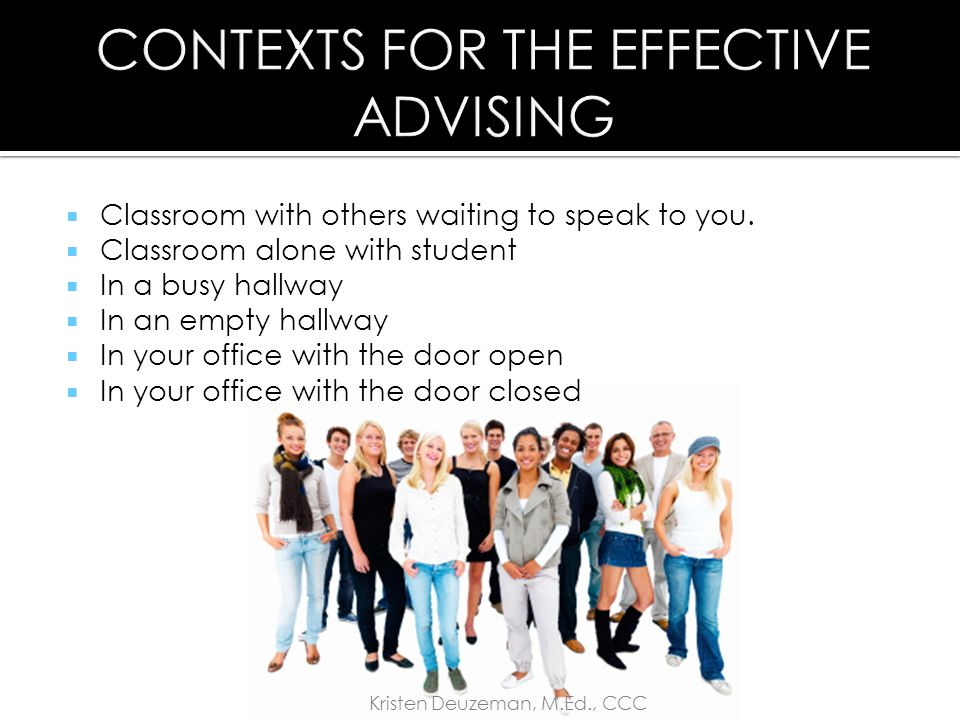 When and where can you advise effectively? Kristen Deuzeman, M.Ed., CCC
