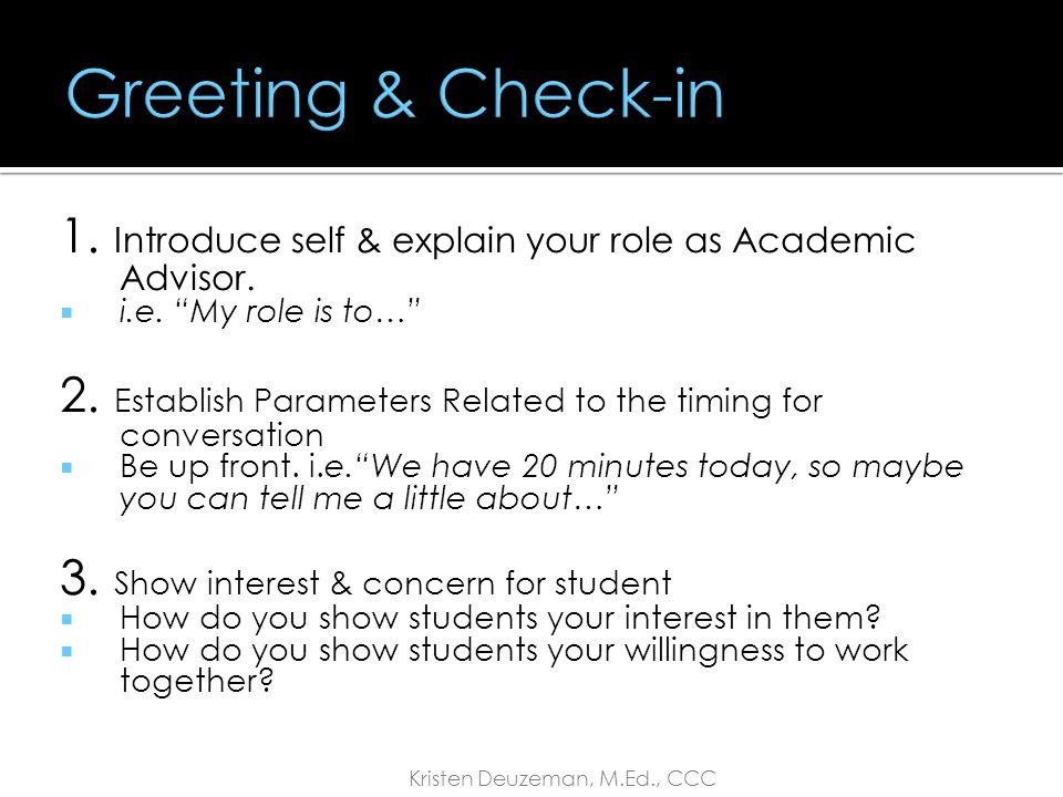 1. Introduce self & your role 2. Establish Parameters 3. Show interest & concern for student Kristen Deuzeman, M.Ed., CCC