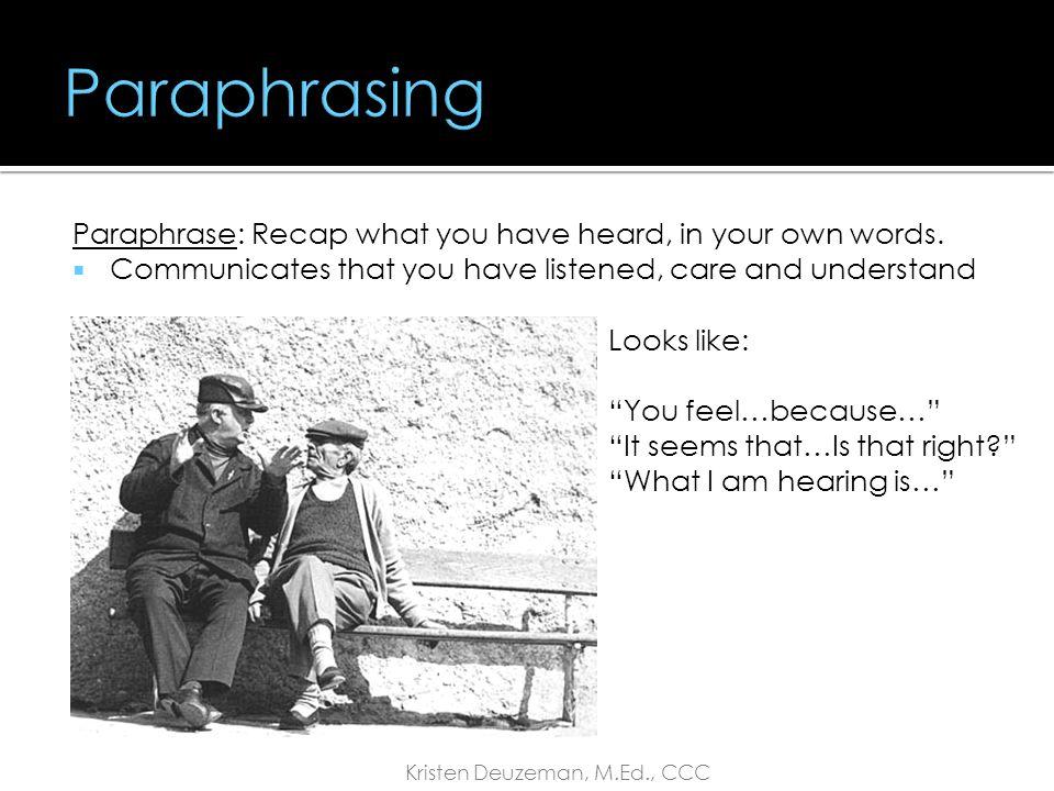  Paraphrasing  Reflecting feedback  Cautions Kristen Deuzeman, M.Ed., CCC