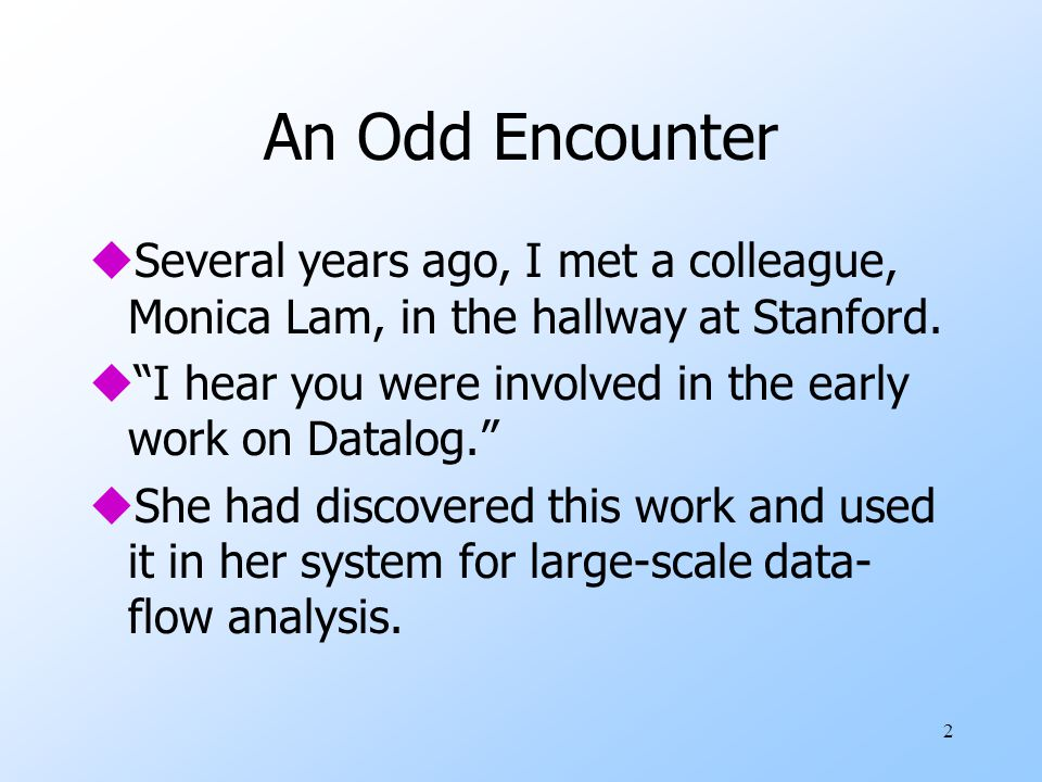 2 An Odd Encounter uSeveral years ago, I met a colleague, Monica Lam, in the hallway at Stanford.