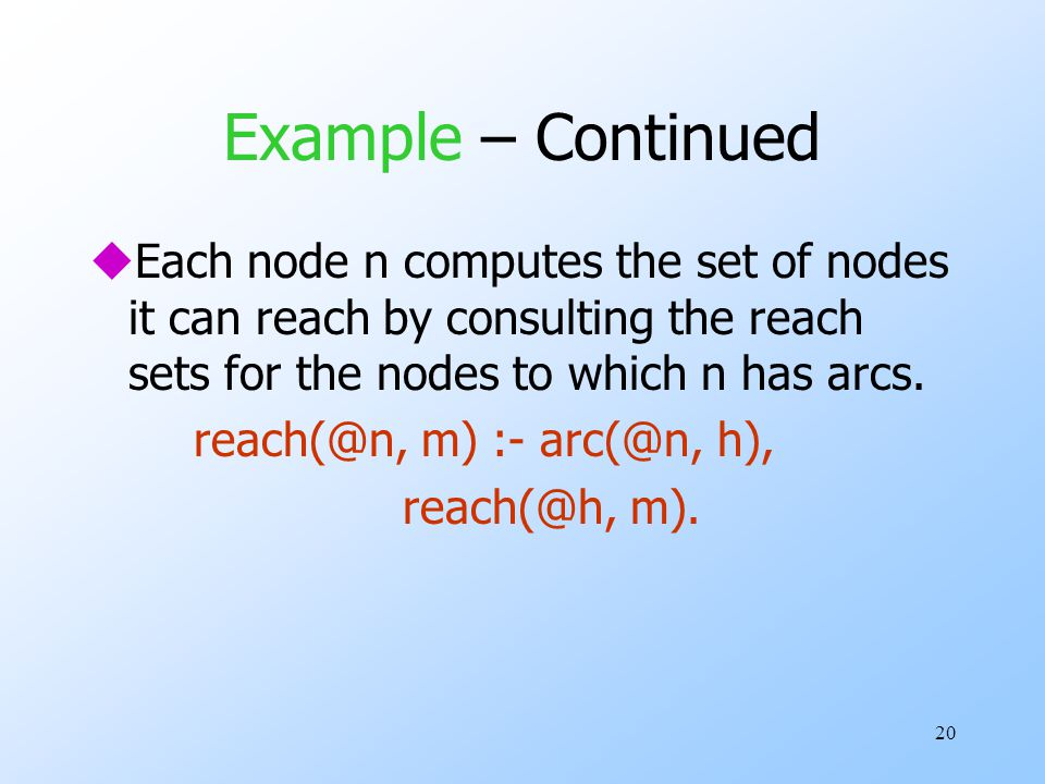 20 Example – Continued uEach node n computes the set of nodes it can reach by consulting the reach sets for the nodes to which n has arcs.