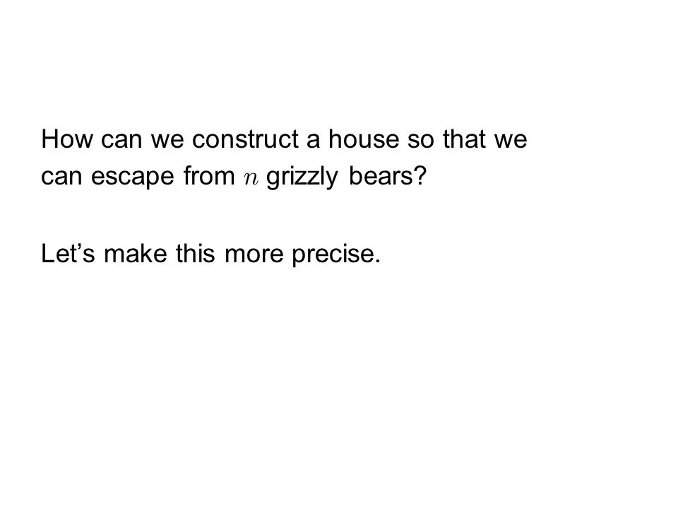How can we construct a house so that we can escape from  grizzly bears.