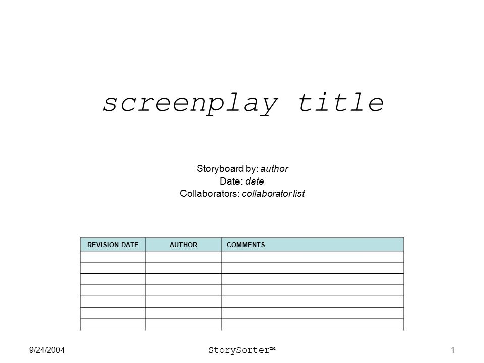 9/24/2004 StorySorter™ 1 screenplay title Storyboard by: author Date: date Collaborators: collaborator list REVISION DATEAUTHORCOMMENTS