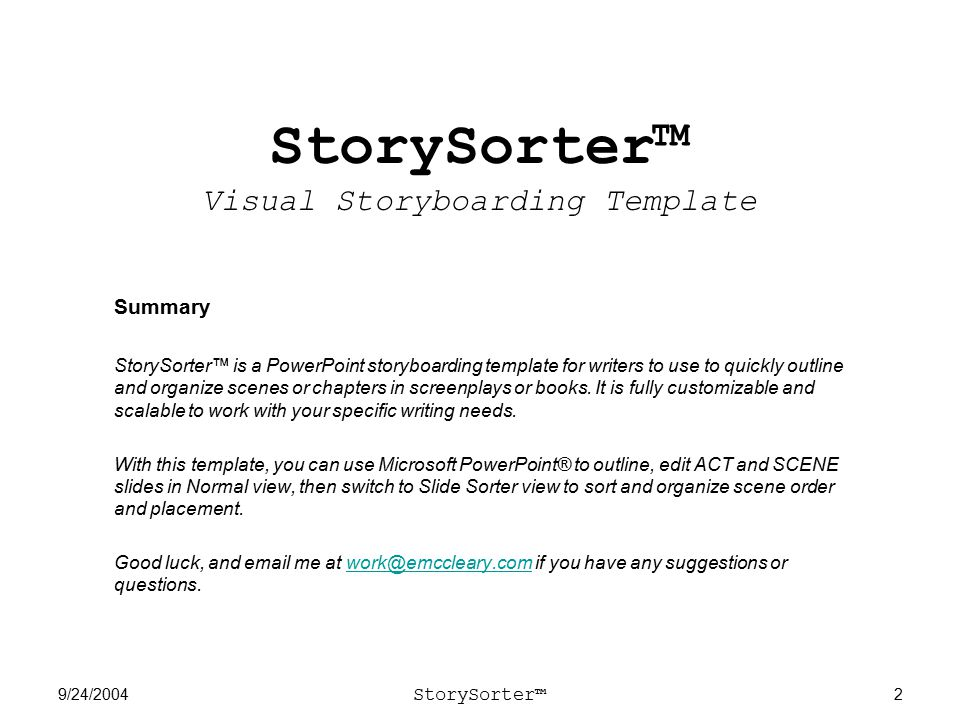 9/24/2004 StorySorter™ 2 StorySorter™ Visual Storyboarding Template Summary StorySorter™ is a PowerPoint storyboarding template for writers to use to quickly outline and organize scenes or chapters in screenplays or books.