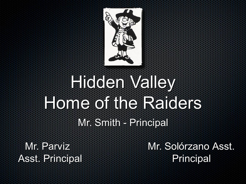 Hidden Valley Home of the Raiders Mr. Smith - Principal Mr.
