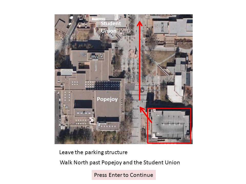 Popejoy Student Union Leave the parking structure Walk North past Popejoy and the Student Union Press Enter to Continue
