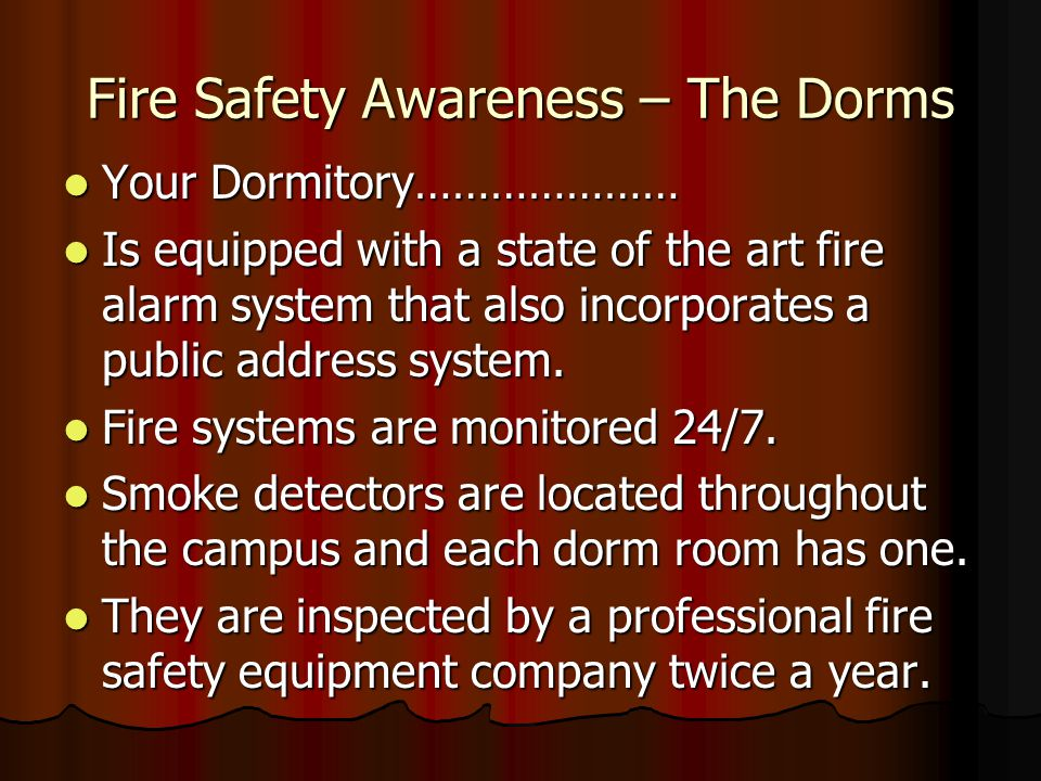 Fire Safety Awareness – The Dorms Your Dormitory………………… Your Dormitory………………… Is equipped with a state of the art fire alarm system that also incorporates a public address system.