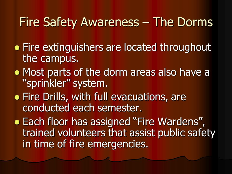 Fire Safety Awareness – The Dorms Fire extinguishers are located throughout the campus.