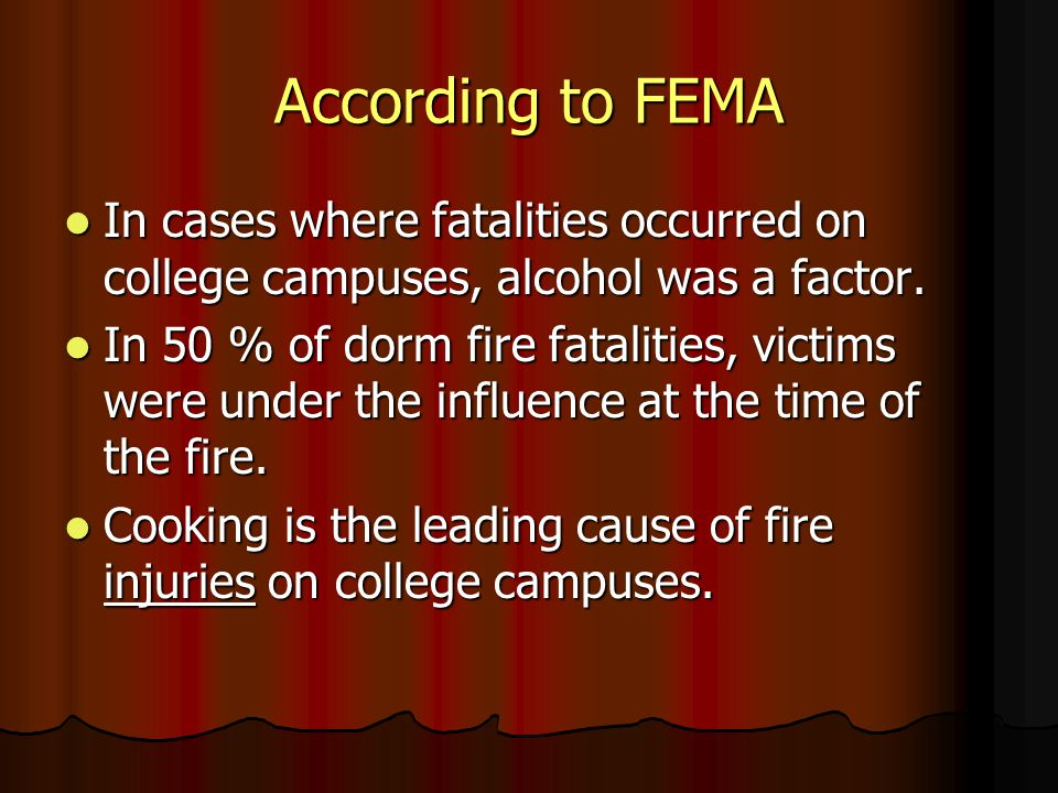 According to FEMA In cases where fatalities occurred on college campuses, alcohol was a factor.