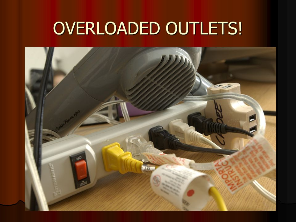 OVERLOADED OUTLETS!