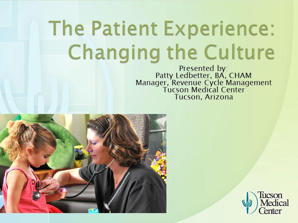 Presented by: Patty Ledbetter, BA, CHAM Manager, Revenue Cycle Management Tucson Medical Center Tucson, Arizona