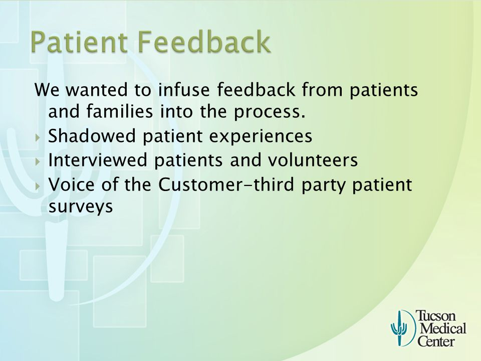 We wanted to infuse feedback from patients and families into the process.