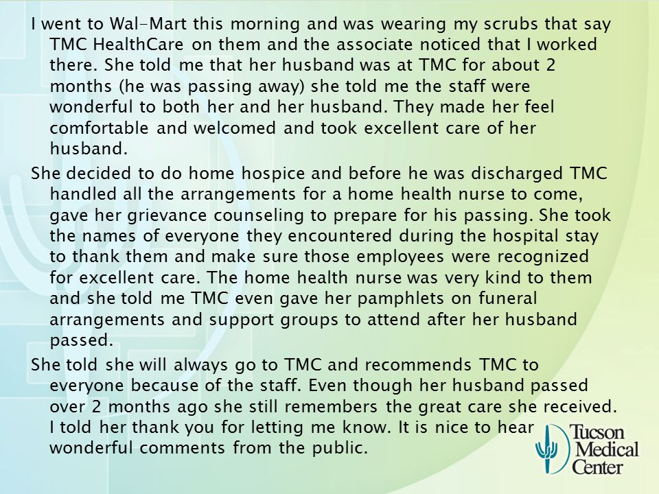 I went to Wal-Mart this morning and was wearing my scrubs that say TMC HealthCare on them and the associate noticed that I worked there.