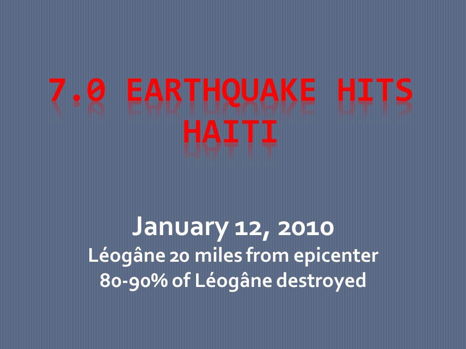 January 12, 2010 Léogâne 20 miles from epicenter 80-90% of Léogâne destroyed