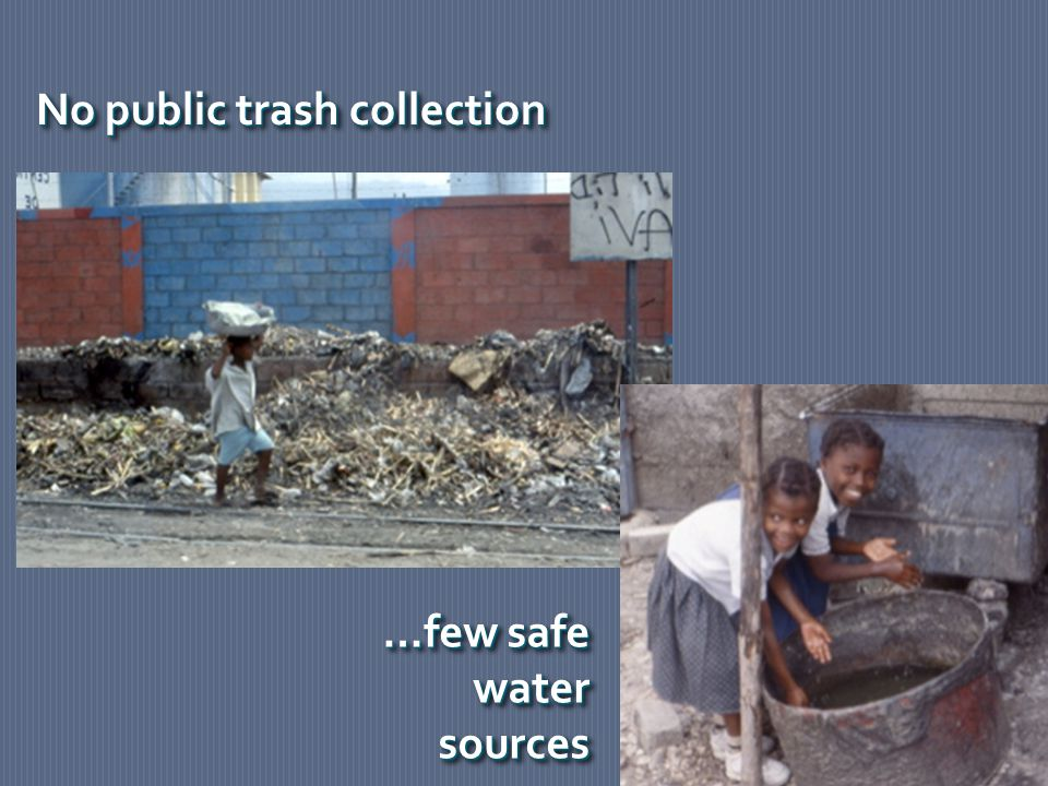 No public trash collection …few safe water sources