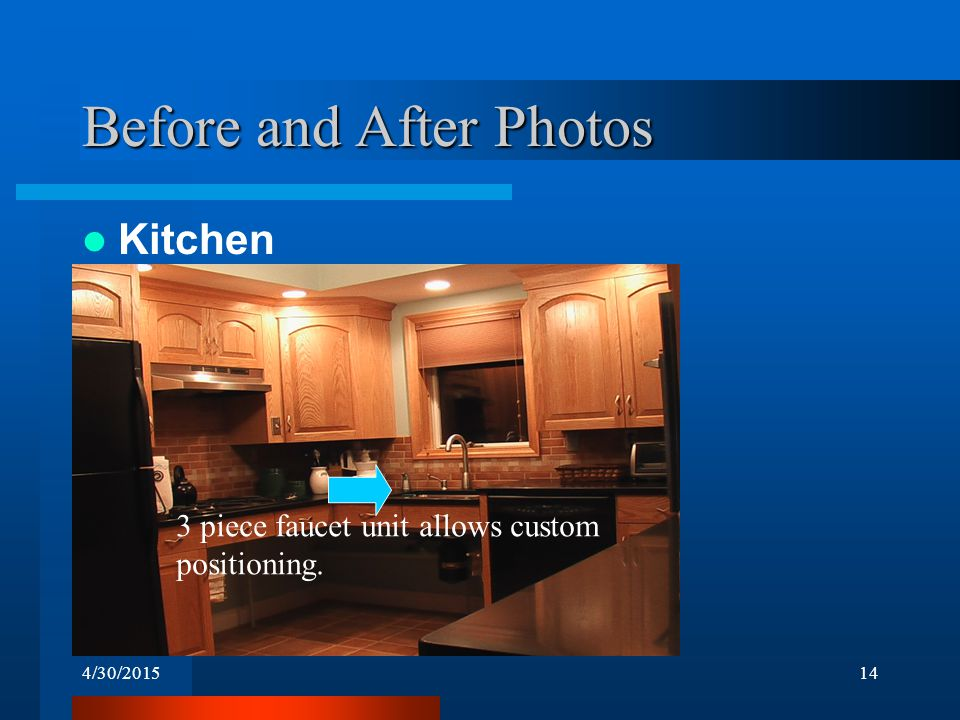 4/30/201514 Before and After Photos Kitchen 3 piece faucet unit allows custom positioning.
