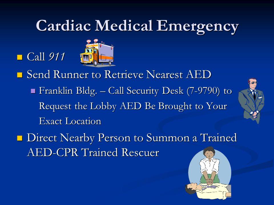 Cardiac Medical Emergency Call 911 Call 911 Send Runner to Retrieve Nearest AED Send Runner to Retrieve Nearest AED Franklin Bldg.