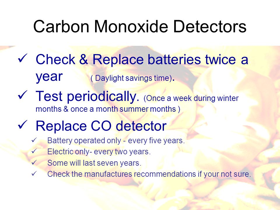 Smoke Detectors Check and Replace batteries ( Daylight savings time).