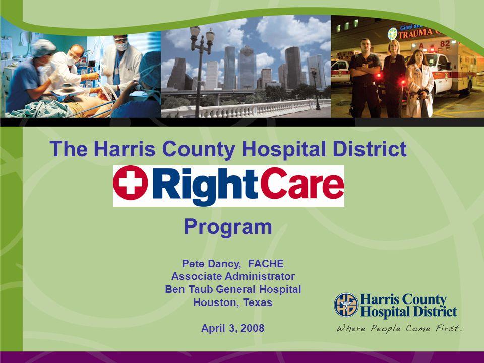 The Harris County Hospital District Program Pete Dancy, FACHE Associate Administrator Ben Taub General Hospital Houston, Texas April 3, 2008