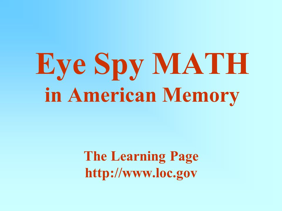 Eye Spy MATH in American Memory The Learning Page http://www.loc.gov