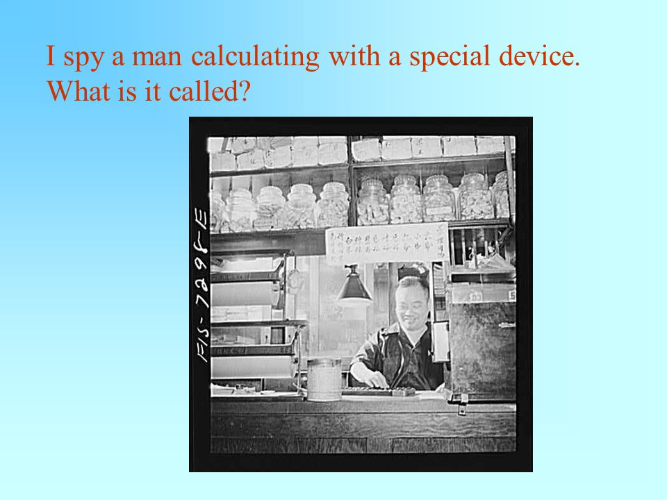 I spy a man calculating with a special device. What is it called