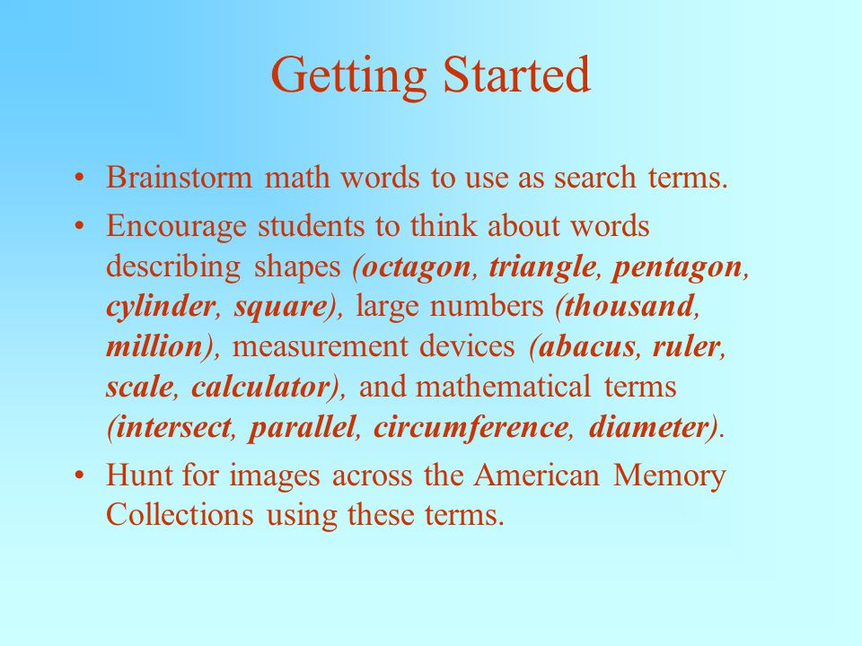 Getting Started Brainstorm math words to use as search terms.
