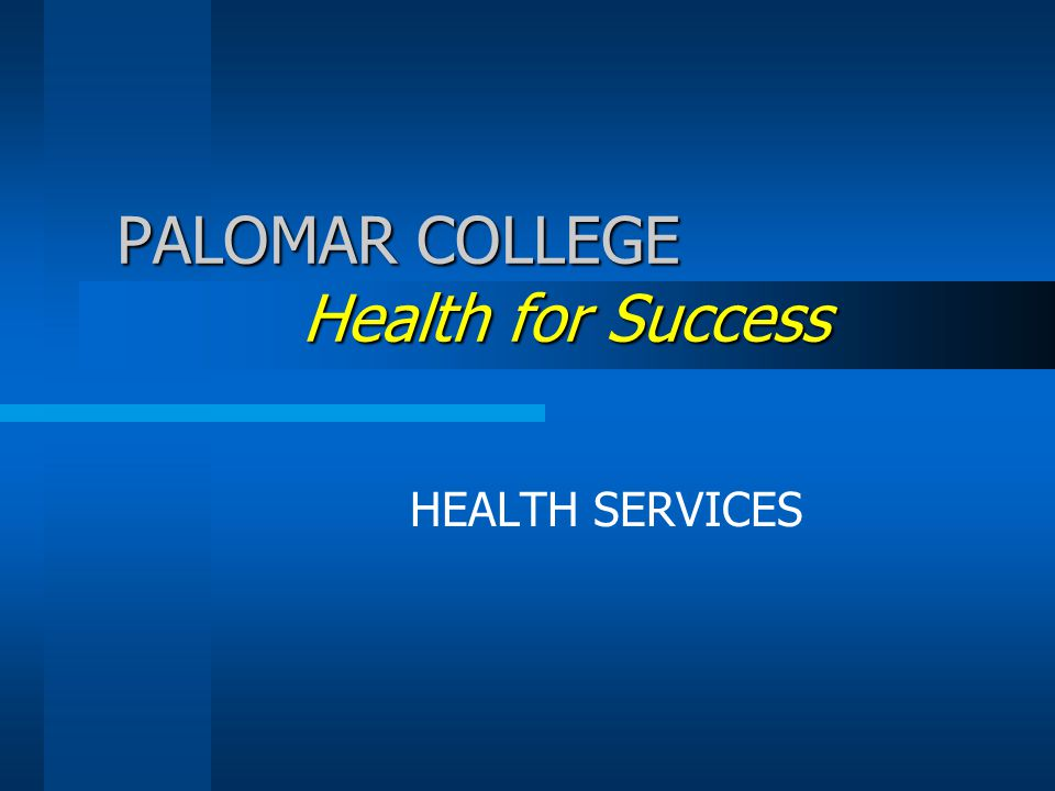 PALOMAR COLLEGE Health for Success HEALTH SERVICES