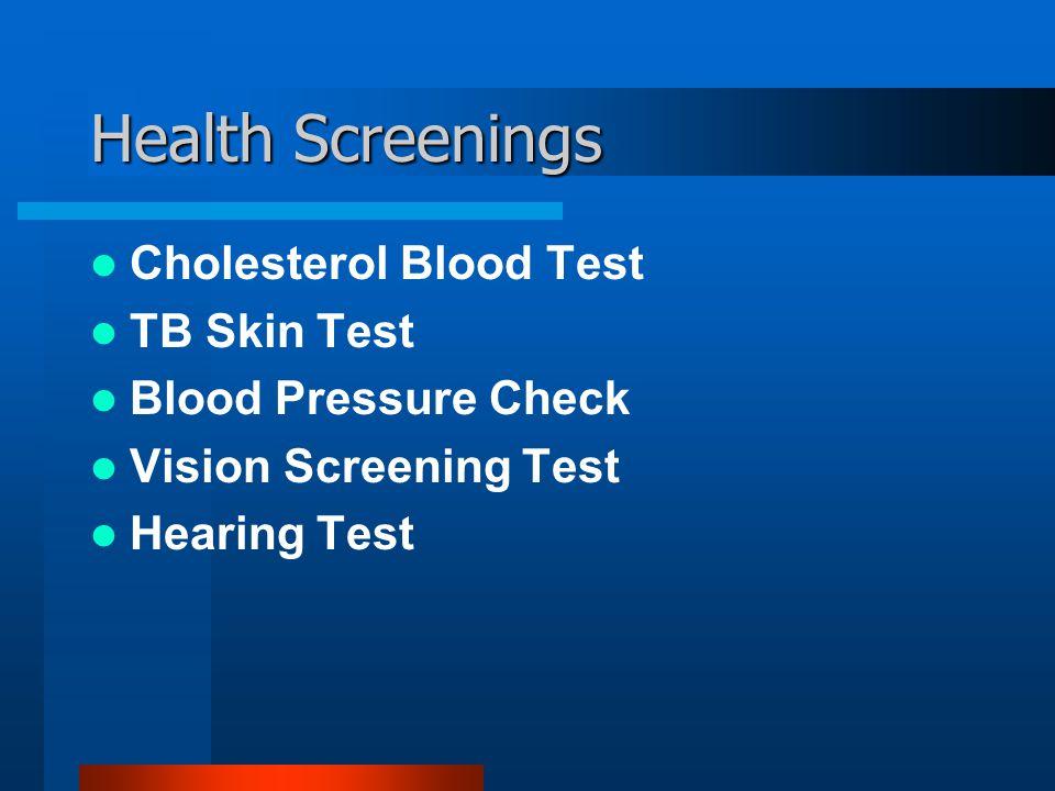 Health Screenings Cholesterol Blood Test TB Skin Test Blood Pressure Check Vision Screening Test Hearing Test