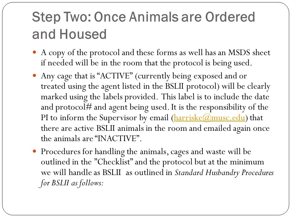 Step Two: Once Animals are Ordered and Housed A copy of the protocol and these forms as well has an MSDS sheet if needed will be in the room that the