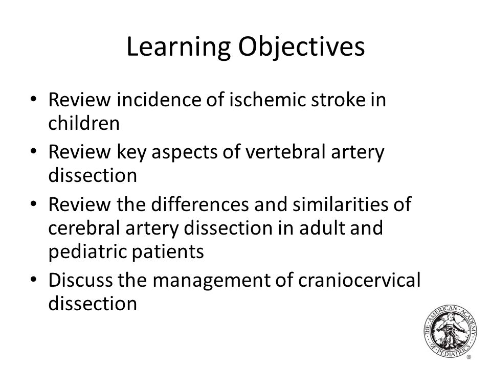 Learning Objectives Review incidence of ischemic stroke in children Review key aspects of vertebral artery dissection Review the differences and simil