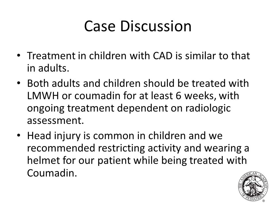 Case Discussion Treatment in children with CAD is similar to that in adults.
