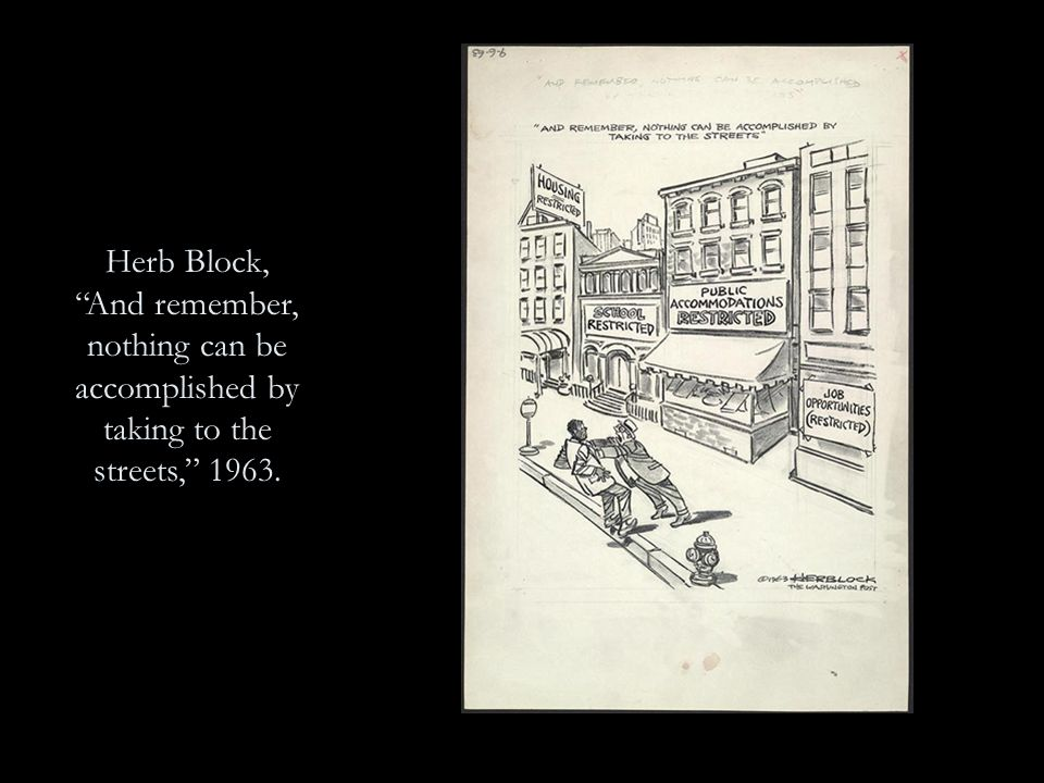 Herb Block, And remember, nothing can be accomplished by taking to the streets, 1963.