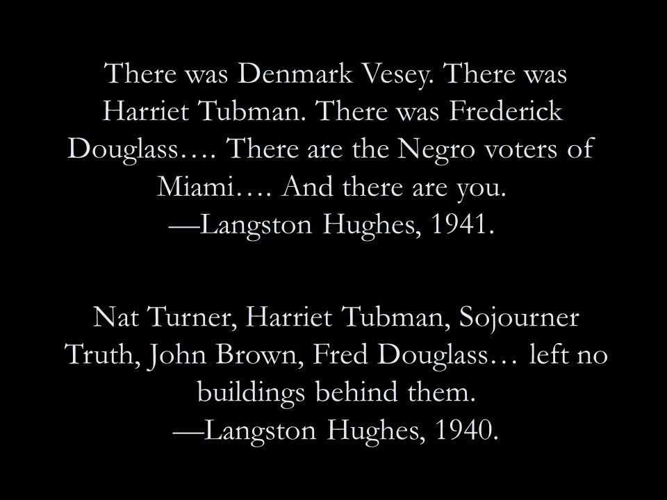 There was Denmark Vesey. There was Harriet Tubman.