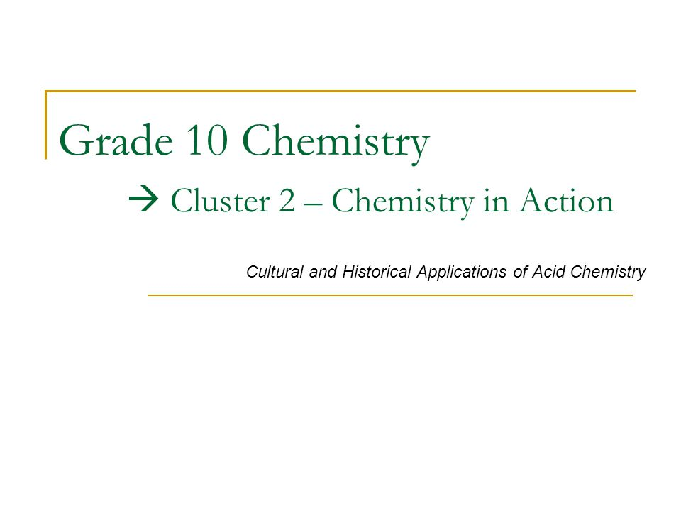Grade 10 Chemistry  Cluster 2 – Chemistry in Action Cultural and Historical Applications of Acid Chemistry