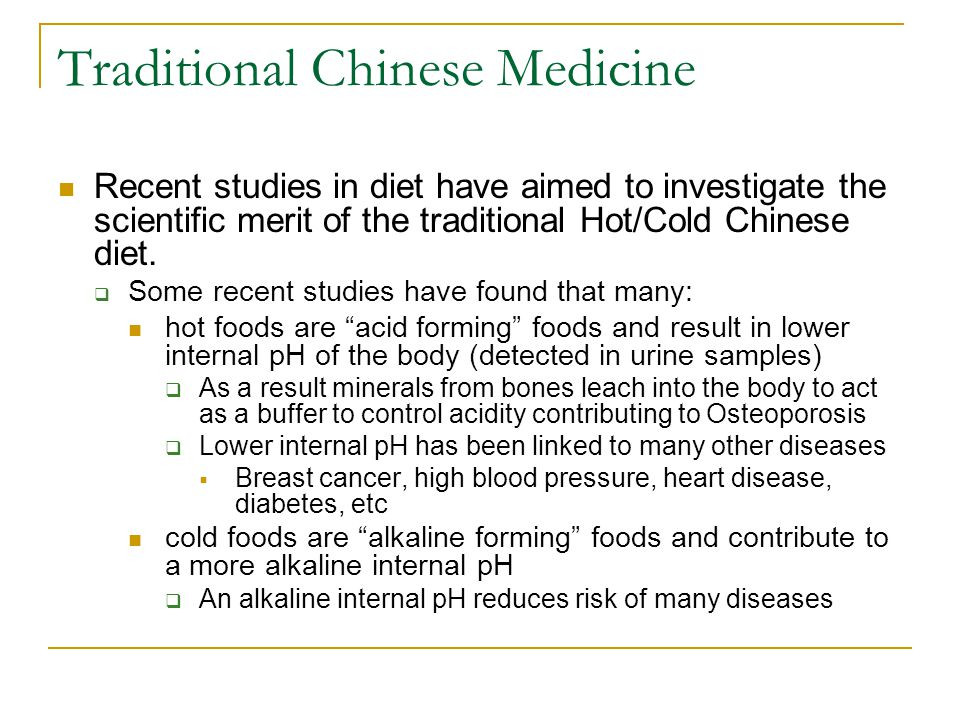 Traditional Chinese Medicine Recent studies in diet have aimed to investigate the scientific merit of the traditional Hot/Cold Chinese diet.