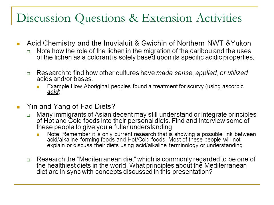 Discussion Questions & Extension Activities Acid Chemistry and the Inuvialuit & Gwichin of Northern NWT &Yukon  Note how the role of the lichen in the migration of the caribou and the uses of the lichen as a colorant is solely based upon its specific acidic properties.