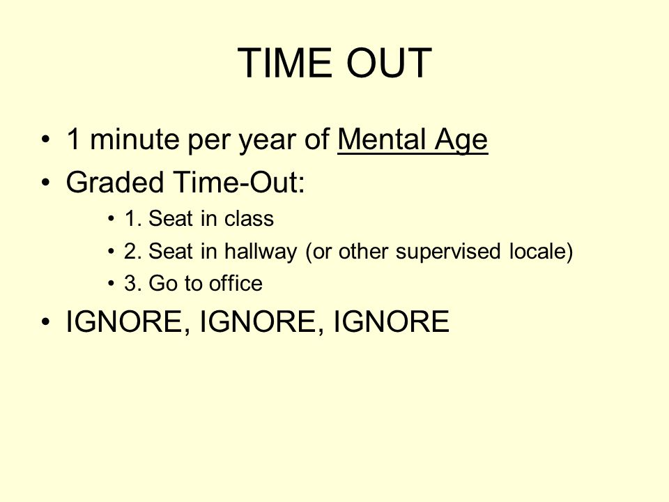 Time Out: Another Altered Response Can be an appropriate consequence if the function is ATTENTION NOT effective if the function is ESCAPE