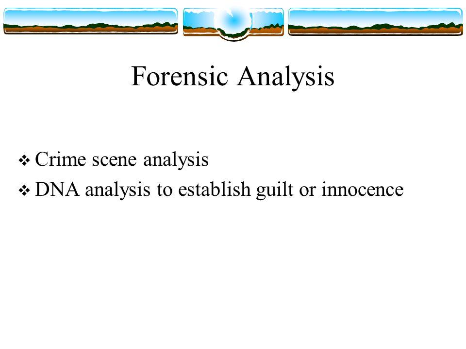 Forensic Analysis  Crime scene analysis  DNA analysis to establish guilt or innocence