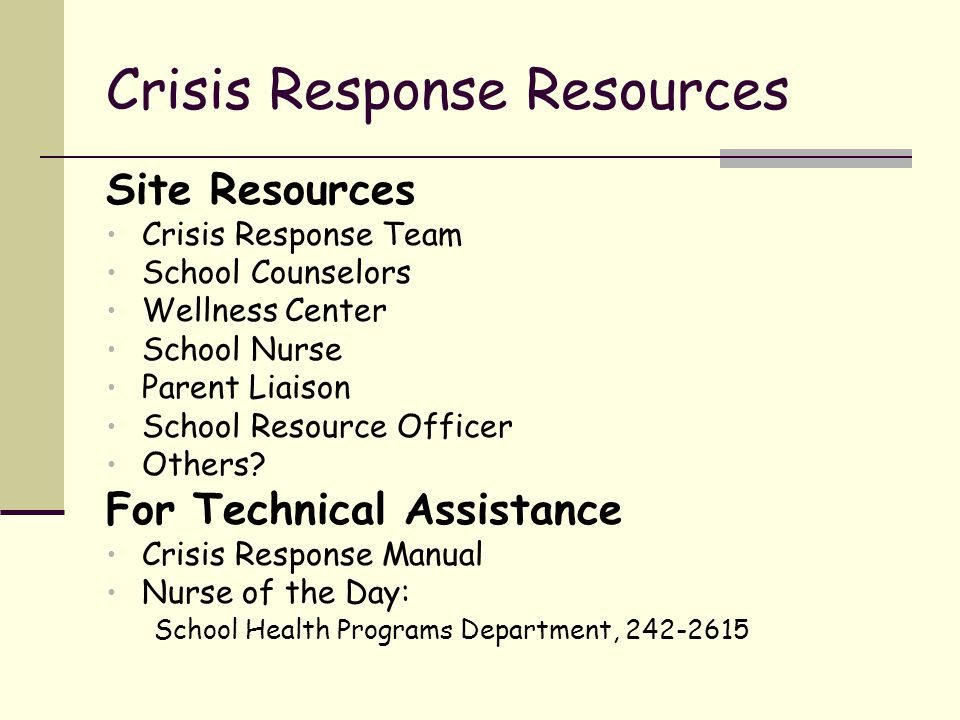 Crisis Response Resources Site Resources Crisis Response Team School Counselors Wellness Center School Nurse Parent Liaison School Resource Officer Others.